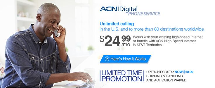 DIGITAL PHONE SERVICE  Simply Connect. •$24.99 Per Month •Use Your Current Number or Get a New Number From ACN •Unlimited Calling to More Than 80 Landline and Mobile Destinations Throughout the World •Take Your Service On the Go with the ACN Companion Mobile App