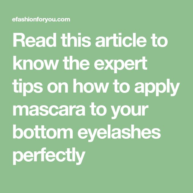 Read this article to know the expert tips on how to apply mascara to your bottom eyelashes perfectly