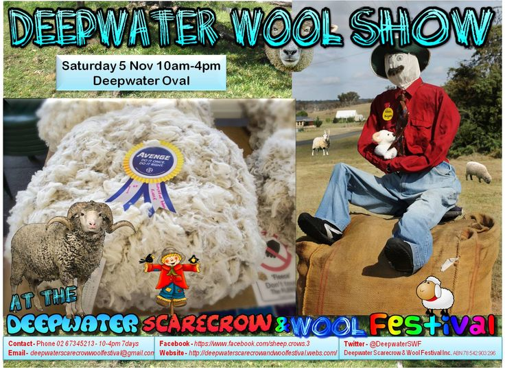 Deepwater Scarecrow & Wool Festival Proudly presents the 🐏 Deepwater Wool Show 🐏 at the 2016 Festival at the Deepwater Oval Tennis Clubhouse Saturday 5 November from 10am-4pm 🐏 Come see Deepwater & districts fine fleece on display 🐏 Prizes awarded for fleece in several categories 🐏 Sponsors welcome - thank you