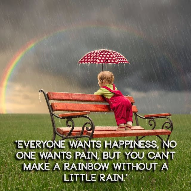 Everyone wants happiness, no one wants pain, but you can't ...