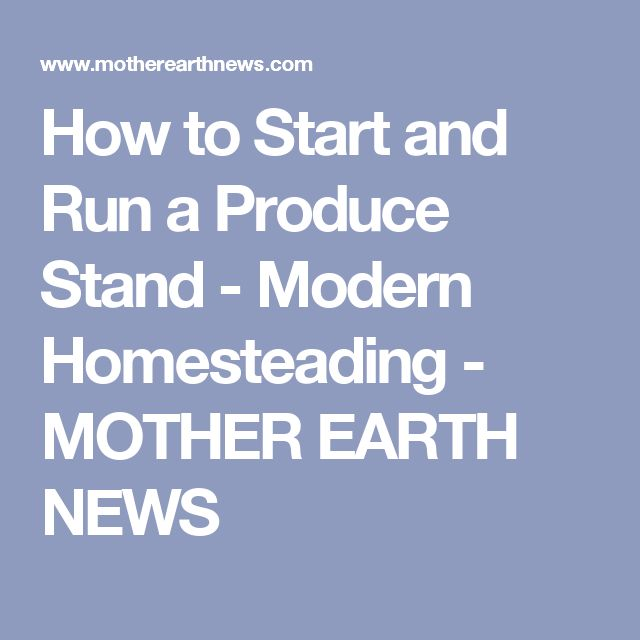 How to Start and Run a Produce Stand - Modern Homesteading - MOTHER EARTH NEWS