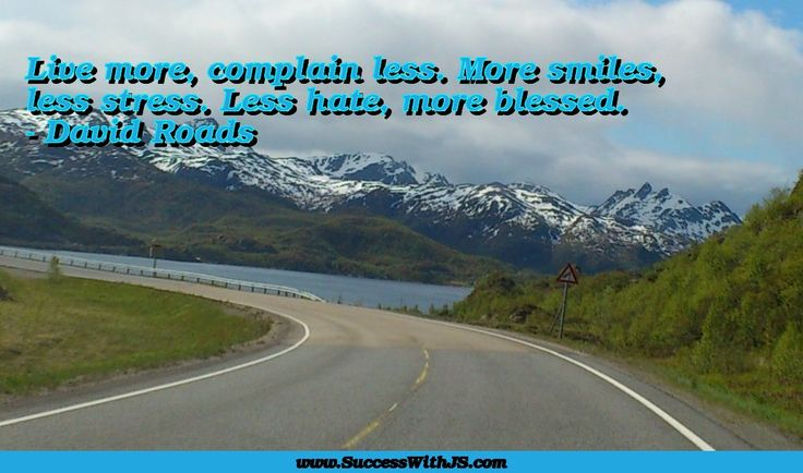 Live more, complain less. More smiles, less stress. Less hate, more blessed. - David Roads #quote #success  #SuccessWithJS