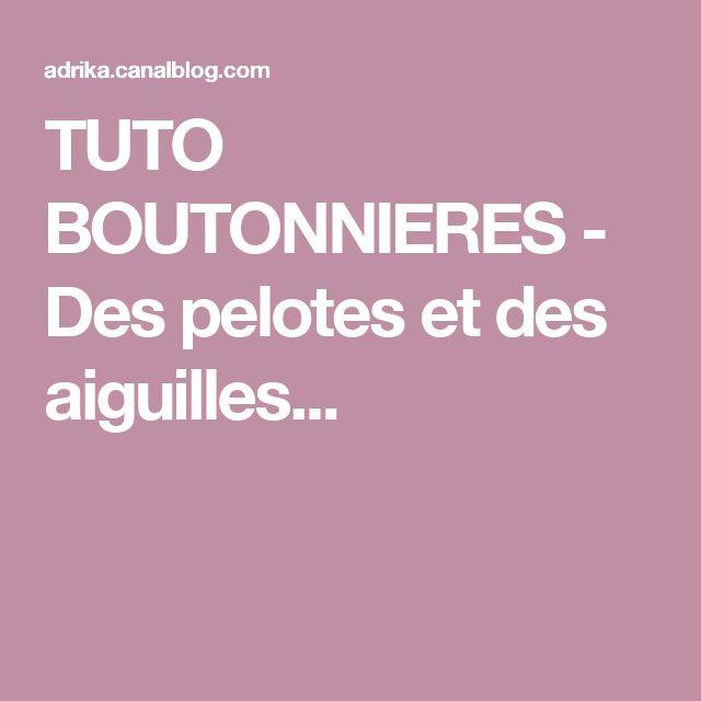 TUTO BOUTONNIERES - Des pelotes et des aiguilles...