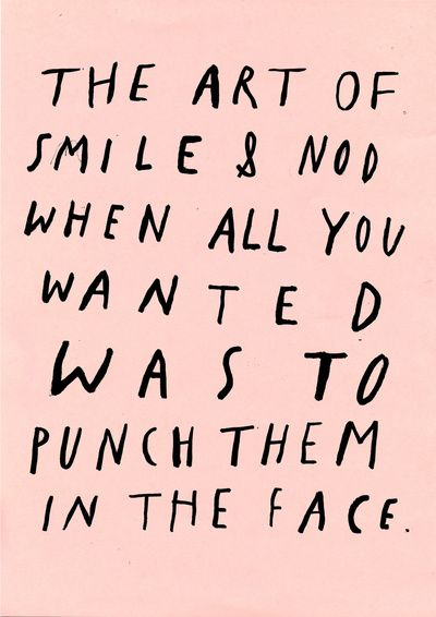 the art of smile and nod: Quotes, The Face, Truth, My Life, Art, Funny, So True, Smile