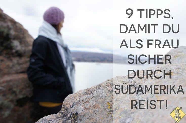 Wie sicher ist das alleine reisen als Frau in Südamerika? Tanja hat 9 Tipps wie du sicher reisen kannst durch Südamerika! Jetzt steht nichts mehr im Weg!
