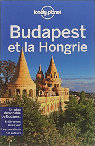 Budapest et la Hongrie - 1ed - Lonely Planet LONELY PLANET