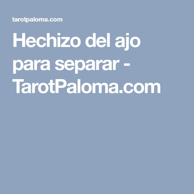 Hechizo del ajo para separar - TarotPaloma.com