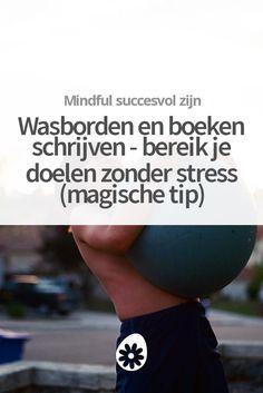 Ontdek een magische tip die je helpt je doelen te bereiken zonder stress. Over wasborden, mindfulness en boeken schrijven. 🚀