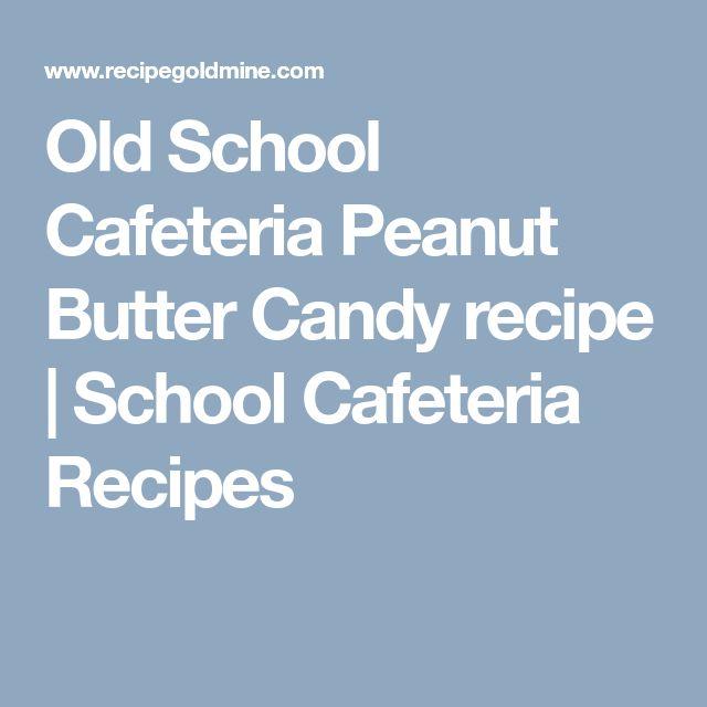 Old School Cafeteria Peanut Butter Candy recipe | School Cafeteria Recipes