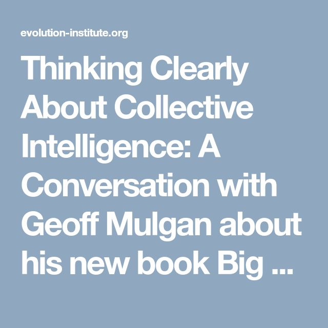 Thinking Clearly About Collective Intelligence: A Conversation with Geoff Mulgan about his new book Big Mind | The Evolution Institute