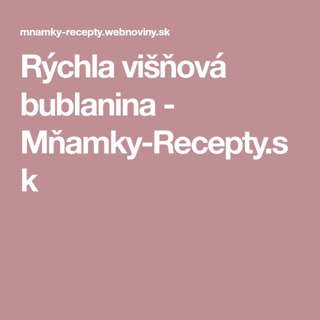 Rýchla višňová bublanina - Mňamky-Recepty.sk