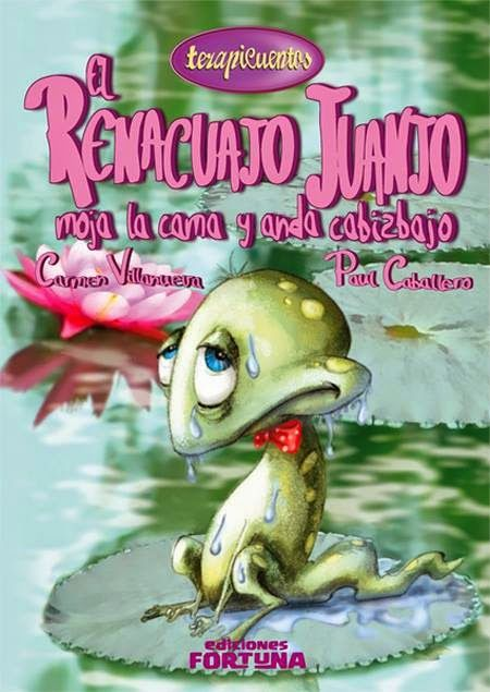 """""""El renacuajo Juanjo moja la cama y anda cabizbajo"""" - Carmen Villanueva (Ediciones Fortuna)"""