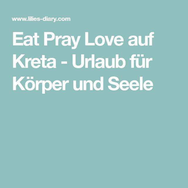 Eat Pray Love auf Kreta - Urlaub für Körper und Seele