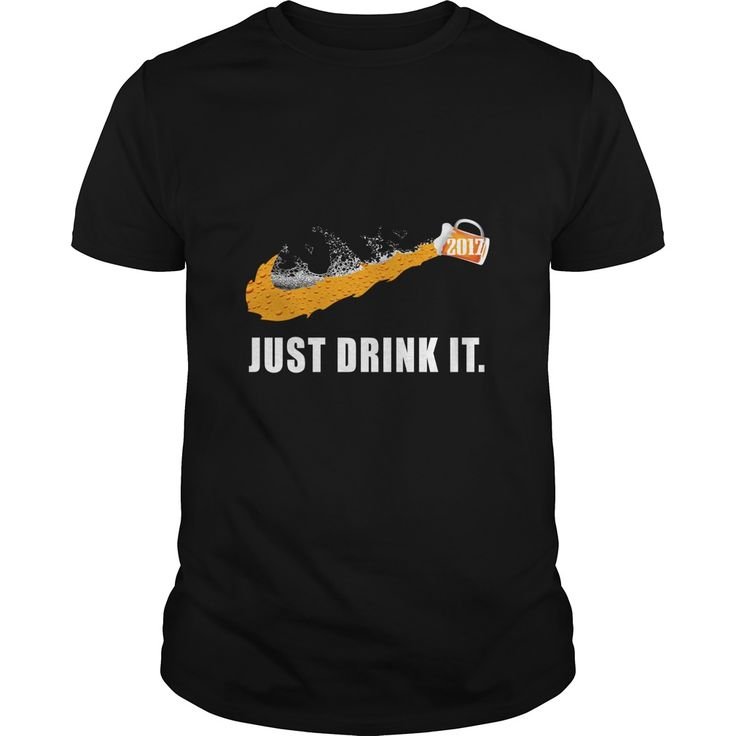 2017 JUST DRINK IT. Funny and Clever Beer Drinking Quotes, Sayings, T-Shirts, Hoodies, Tees, Clothing, Gifts. #beer