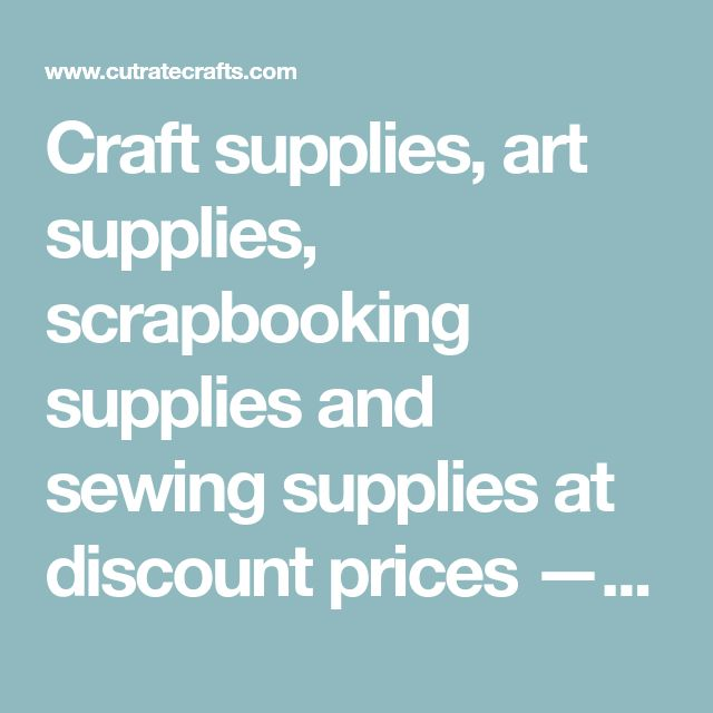 Craft supplies, art supplies, scrapbooking supplies and sewing supplies at discount prices — CutRateCrafts.com