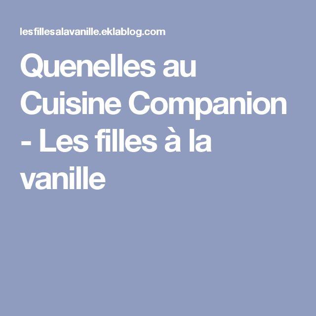Quenelles au Cuisine Companion - Les filles à la vanille