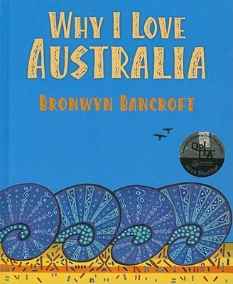 Why I Love Australia by Bronwyn Bancroft: This magnificent celebration of country, the author uses both images and words to explore the awe-inspiring beauty of the Australian continent, and to express the depth of her feelings for it. Available to borrow from ResourceLink, teachers' notes at http://www.scool.scholastic.com.au/schoolzone/toolkit/why_i_love%20australia_teacher%20notes.pdf