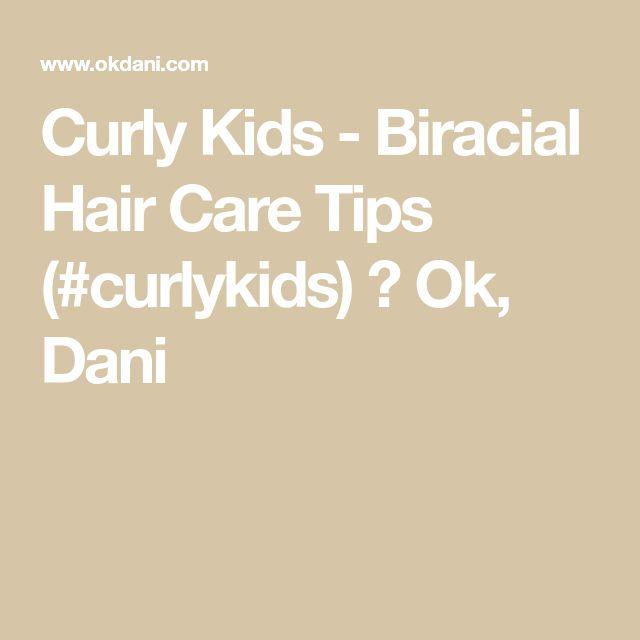 Curly Kids - Biracial Hair Care Tips (#curlykids) ⋆ Ok, Dani