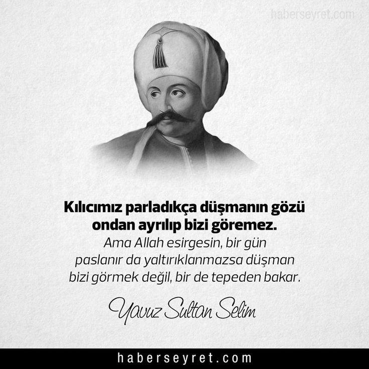 """""""Kılıcımız parladıkça düşmanın gözü ondan ayrılıp bizi göremez. Ama Allah esirgesin, bir gün paslanır da yaltırıklanmazsa düşman bizi görmek değil, bir de tepeden bakar."""" #YavuzSultanSelim #OsmanlıDevleti"""