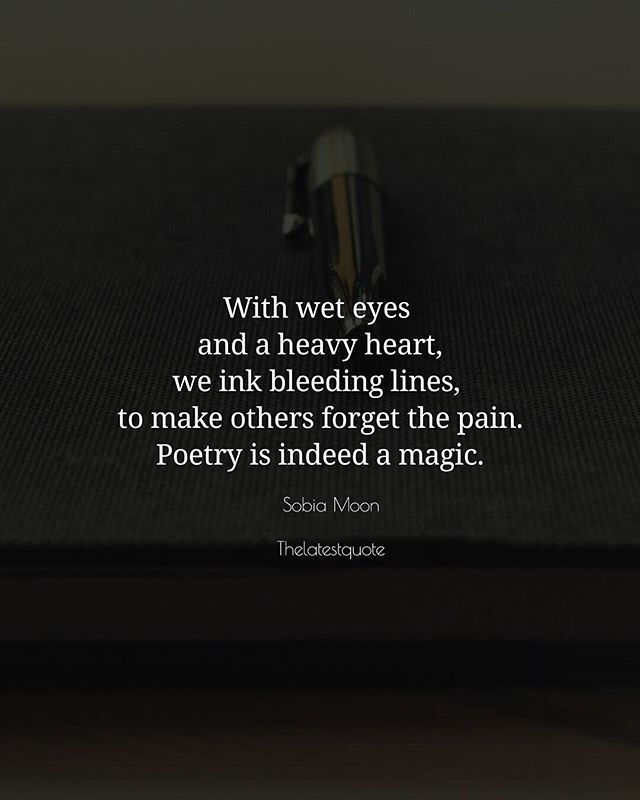 With wet eyes  and a heavy heart we ink bleeding lines  to make others forget the pain. Poetry is indeed a magic. . . #thelatestquote #quotes