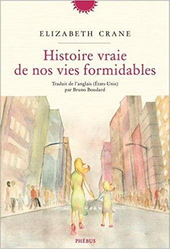 Amazon.fr - HISTOIRE VRAIE DE NOS VIES FORMIDABLES - Elizabeth Crane, Bruno Boudard - Livres