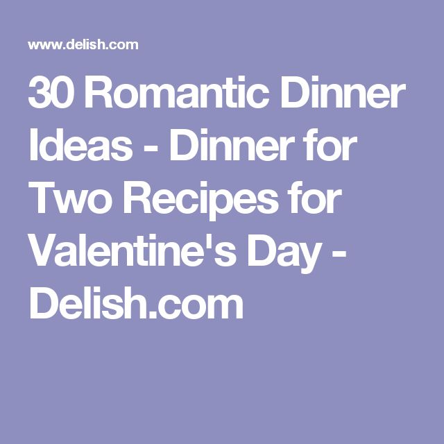 30 Romantic Dinner Ideas Dinner For Two Recipes For Valentine S Day Delish Com