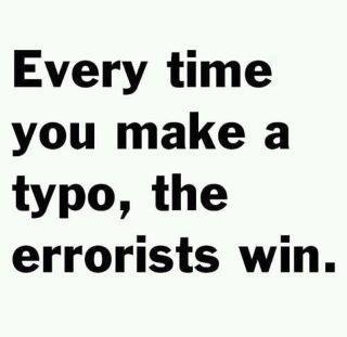 Please don't let them win.  Those damn errorists.