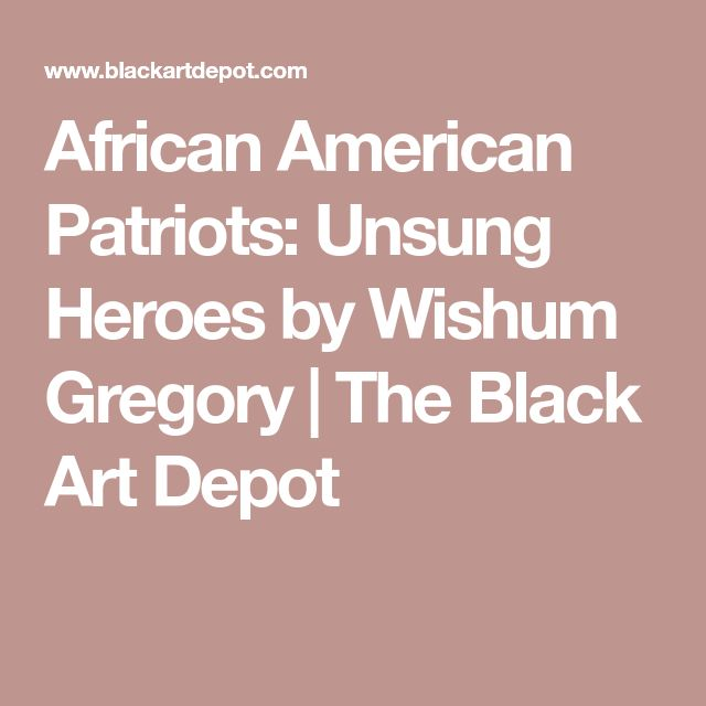 African American Patriots: Unsung Heroes by Wishum Gregory   The Black Art Depot