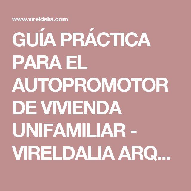 GUÍA PRÁCTICA PARA EL AUTOPROMOTOR DE VIVIENDA UNIFAMILIAR - VIRELDALIA ARQUITECTOS