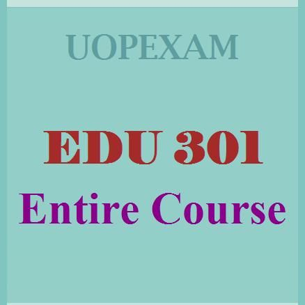 EDU 301 Entire Course