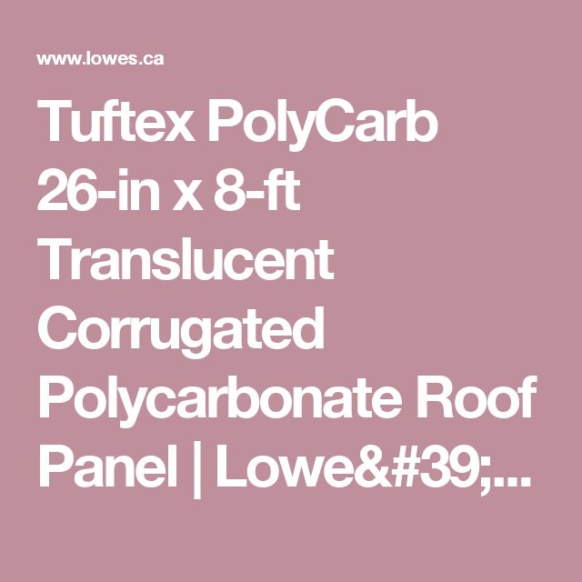 Tuftex PolyCarb 26-in x 8-ft Translucent Corrugated Polycarbonate Roof Panel | Lowe's Canada