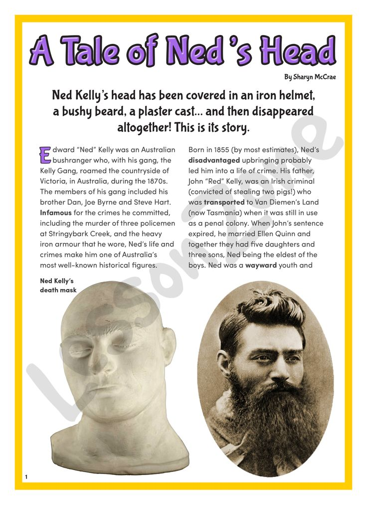 This history article, 'A Tale of Ned's Head' features Ned Kelly, a famous Australian criminal bushranger, and the theories surrounding the disappearance of his head after he was hanged in 1880. For this FREE 5 page download, visit http://lessonzone.com.au/a-tale-of-neds-head/