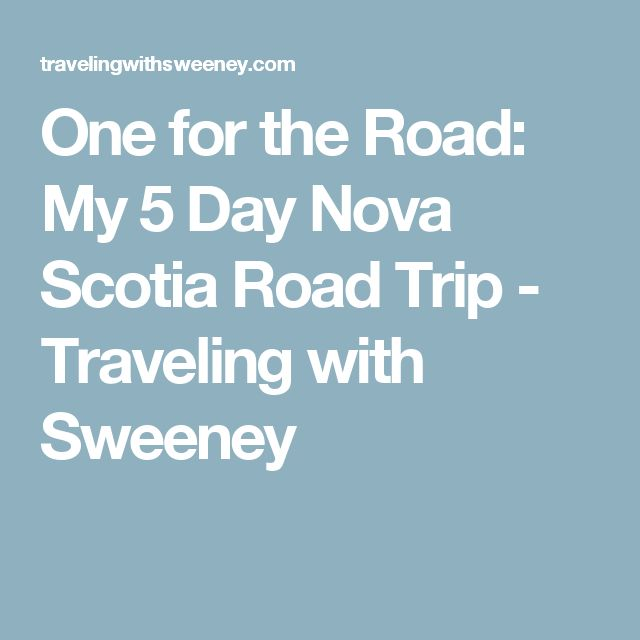 One for the Road: My 5 Day Nova Scotia Road Trip - Traveling with Sweeney