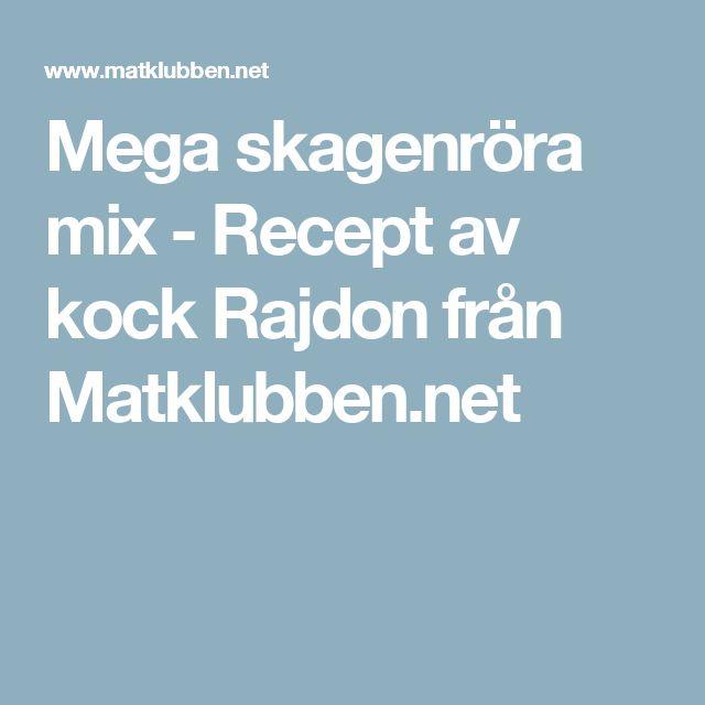Mega skagenröra mix - Recept av kock Rajdon från Matklubben.net