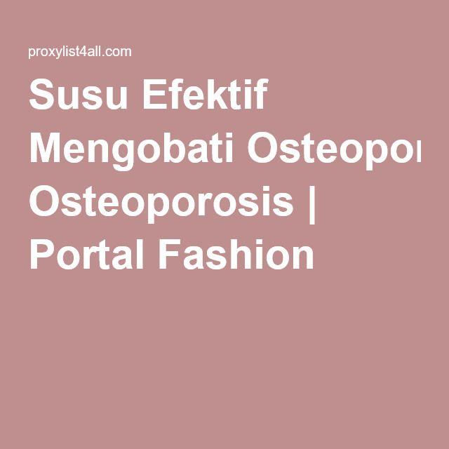 Susu Efektif Mengobati Osteoporosis | Portal Fashion