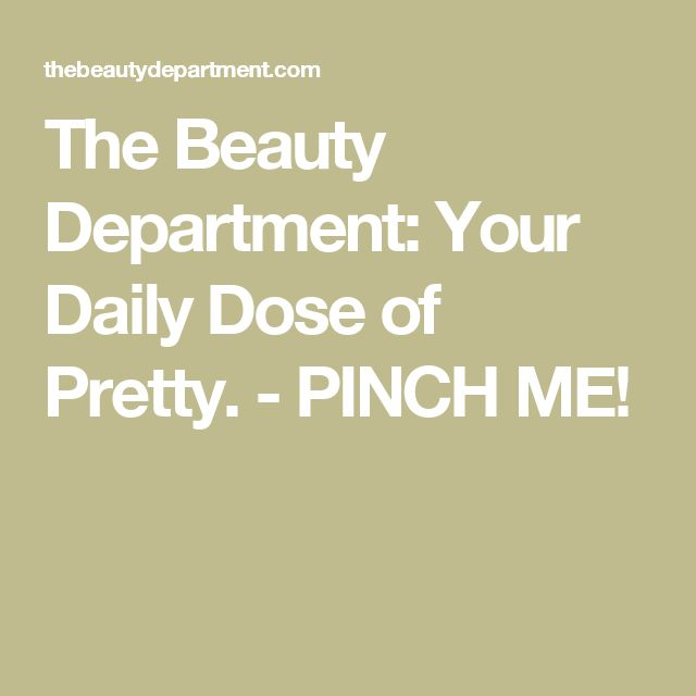 The Beauty Department: Your Daily Dose of Pretty. - PINCH ME!