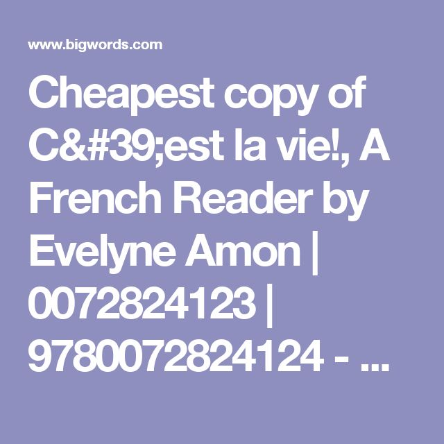 Cheapest copy of C'est la vie!, A French Reader by Evelyne Amon | 0072824123 | 9780072824124 - Buy sell and rent cheap textbooks, books and more | BIGWORDS.com