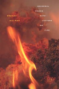 Griffin Poetry Prize 2014 International Shortlist - Seasonal Works with Letters on Fire, by Brenda Hillman