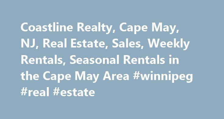 Coastline Realty, Cape May, NJ, Real Estate, Sales, Weekly Rentals, Seasonal Rentals in the Cape May Area #winnipeg #real #estate http://real-estate.remmont.com/coastline-realty-cape-may-nj-real-estate-sales-weekly-rentals-seasonal-rentals-in-the-cape-may-area-winnipeg-real-estate/  #cape may real estate # Coastline Realty, Real Estate Sales Rentals, serving the Cape May, Cape May Point, West Cape May, Wildwood Crest, Diamond Beach, Lower Township, Cold Spring, North Cape May, Cape May Beach…