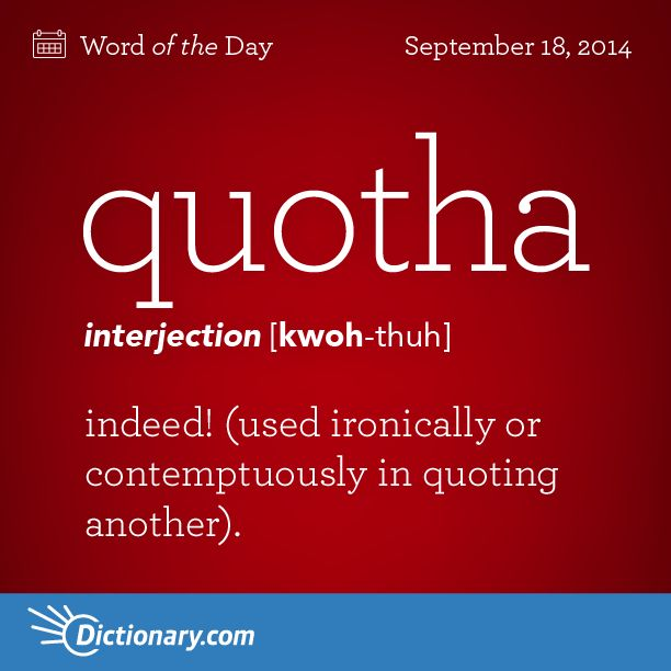 Dictionary.com's Word of the Day - quotha - Archaic. indeed! (used ironically or contemptuously in quoting anot...