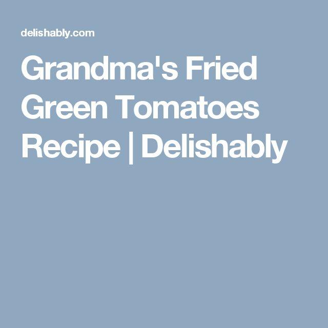Grandma's Fried Green Tomatoes Recipe   Delishably