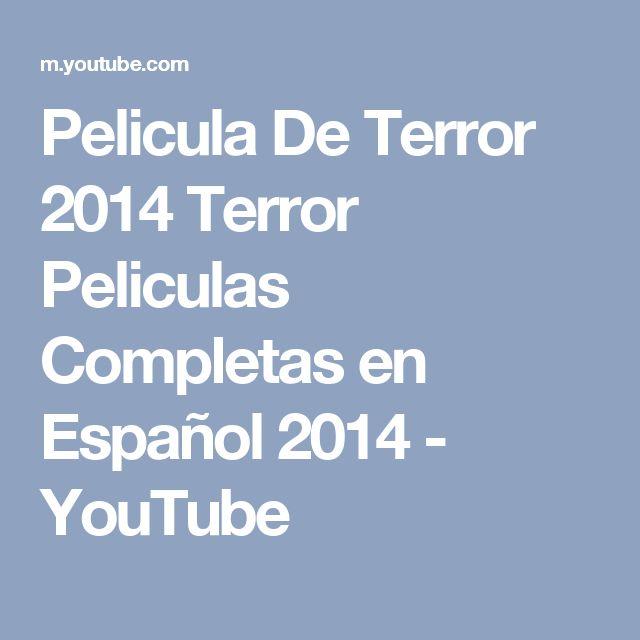 Pelicula De Terror 2014   Terror Peliculas Completas en Español 2014 - YouTube