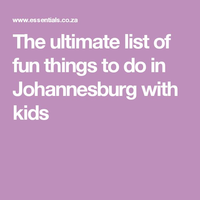 The ultimate list of fun things to do in Johannesburg with kids