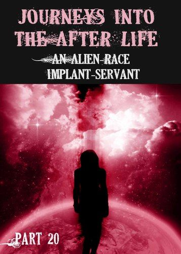 http://eqafe.com/p/journeys-into-the-afterlife-an-alien-race-implant-servant-part-20