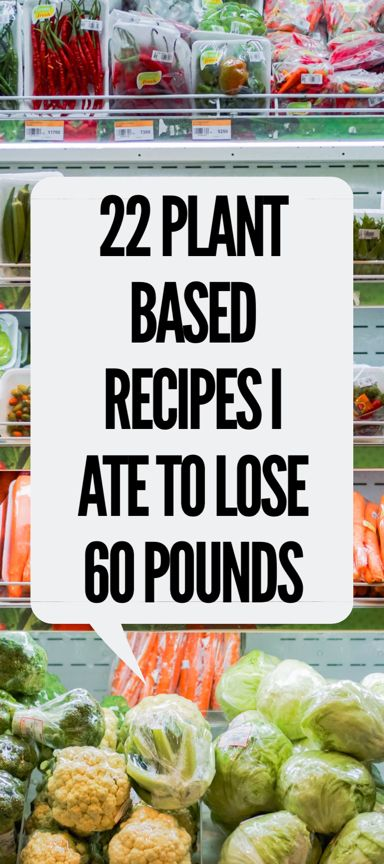 20 pflanzliche Rezepte, die ich gegessen habe, um 60 Pfund zu verlieren – aus irgendeinem Grund Veganer