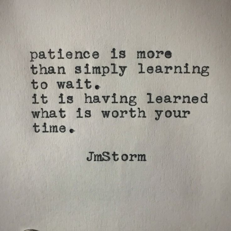 """""""Patience is more than simply learning to wait. It is having learned what is worth your time."""""""