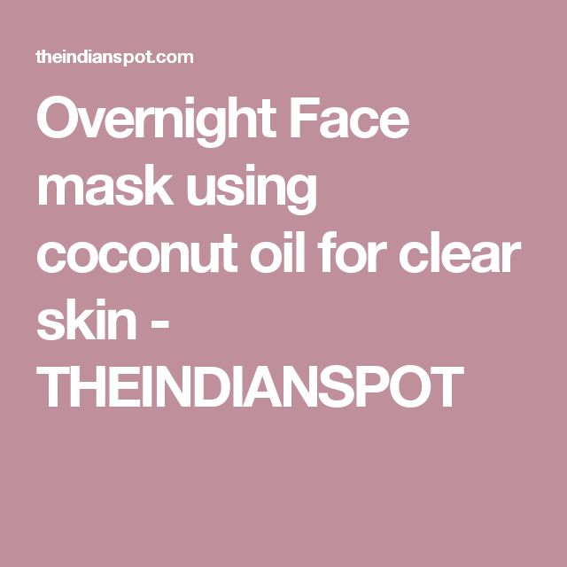 Overnight Face mask using coconut oil for clear skin - THEINDIANSPOT