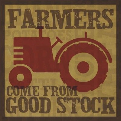 Hey, I found this really awesome Etsy listing at http://www.etsy.com/listing/53580208/farmers-come-from-good-stock-wall-art