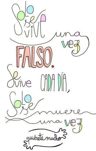 Láminas Positivas de QuiéreteMucho: Solo se vive una vez FALSO. se vive CADA DÍA, solo se muere una vez.  ----} @quieretemucho_