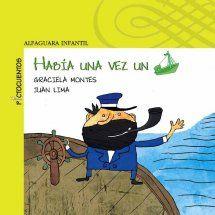 """""""Había una vez un barco"""" de Graciela Montes y Juan Lima. Un valiente capitán y su tripulación surcan los mares bajo las estrellas y viven las más fascinantes aventuras a bordo de este barco que todos reconocen y esperan en el puerto."""
